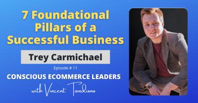 Trey Carmichael – 7 Foundational Pillars of a Successful Business